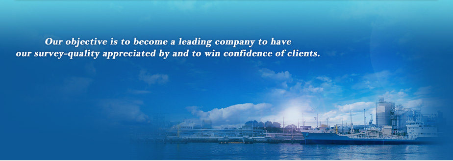Our objective is to become a leading company to have our survey-quality appreciated by and to win confidence of clients.